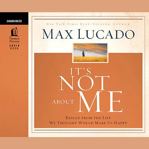 It's Not About Me, Max Lucado