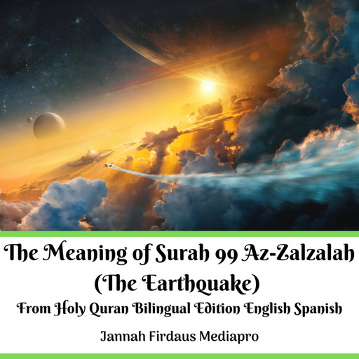 The Meaning of Surah 99 Az-Zalzalah (The Earthquake) From Holy Quran Bilingual Edition English Spanish, Jannah Firdaus Mediapro