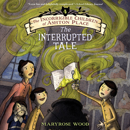 The Incorrigible Children of Ashton Place: Book IV, Maryrose Wood