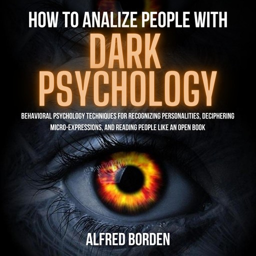 HOW TO ANALYZE PEOPLE WITH DARK PSYCHOLOGY, Alfred Borden
