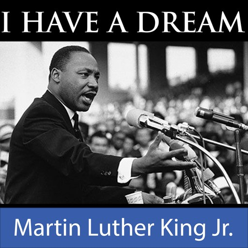 I Have A Dream Speech, Martin Luther King Jr.