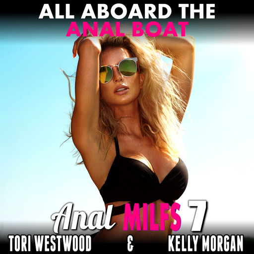 All Aboard the Anal Boat : Anal MILFs 7 (First Time Anal Virgin MILF Erotica), Tori Westwood