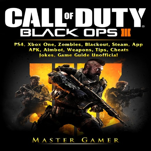 Call of Duty Black Ops 4, PS4, Xbox One, Zombies, Blackout, Steam, App, APK, Aimbot, Weapons, Tips, Cheats, Jokes, Game Guide Unofficial, Master Gamer