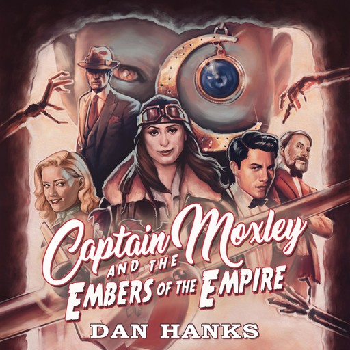 Captain Moxley and the Embers of the Empire, Dan Hanks