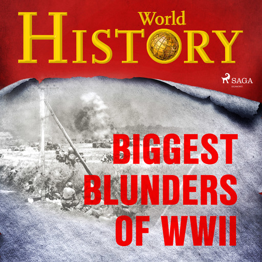 Biggest Blunders of WWII, History World