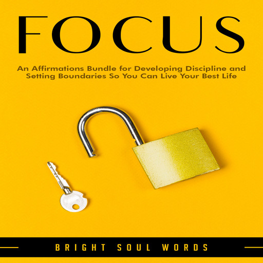 Focus: An Affirmations Bundle for Developing Discipline and Setting Boundaries So You Can Live Your Best Life, Bright Soul Words