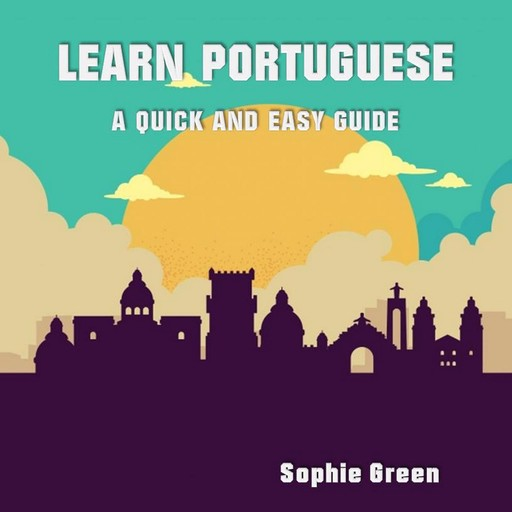 Learn Portuguese: A Quick and Easy Guide, Sophie Green