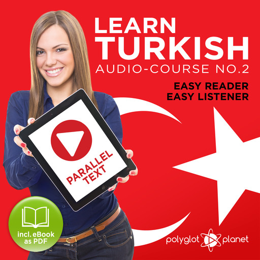 Learn Turkish - Easy Reader - Easy Listener - Parallel Text Audio Course No. 2 - The Turkish Easy Reader - Easy Audio Learning Course, Polyglot Planet