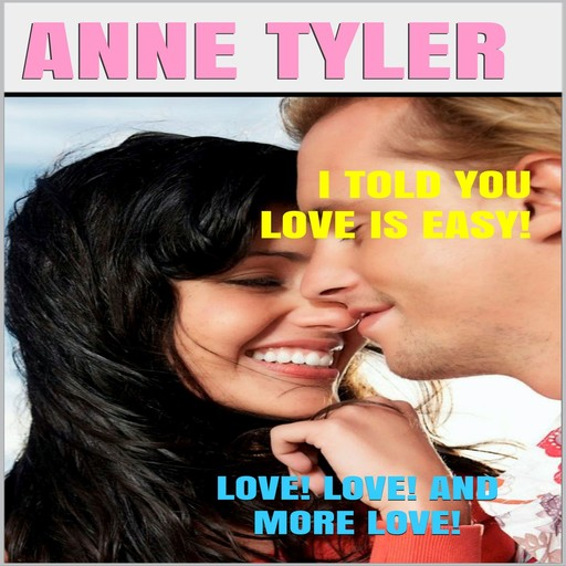 I Told You Love Is Easy!: Love! Love! and More Love!, Anne Tyler