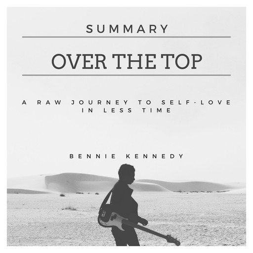 Summary Over the Top : A Raw Journey to Self-Love in Less Time, Bennie Kennedy