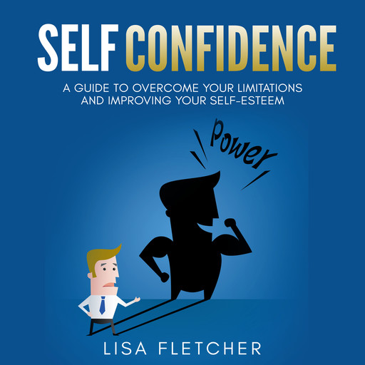 Self Confidence: A Guide to Overcome Your Limitations and Improving Your Self-Esteem, Lisa Fletcher