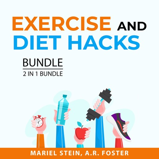 Exercise and Diet Hacks Bundle, 2 in 1 Bundle, A.R. Foster, Mariel Stein