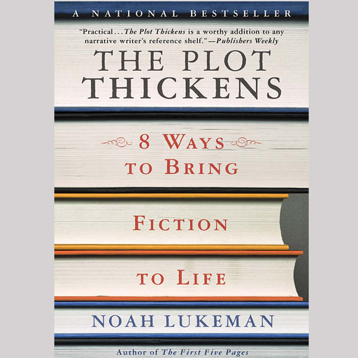 The Plot Thickens: 8 Ways to Bring Fiction to Life, Noah Lukeman