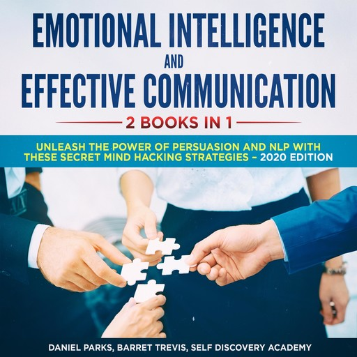 Emotional Intelligence and Effective Communication 2 Books in 1: Unleash the Power of Persuasion and NLP with these secret Mind Hacking Strategies, Daniel Parks, Self Discovery Academy, Barret Trevis