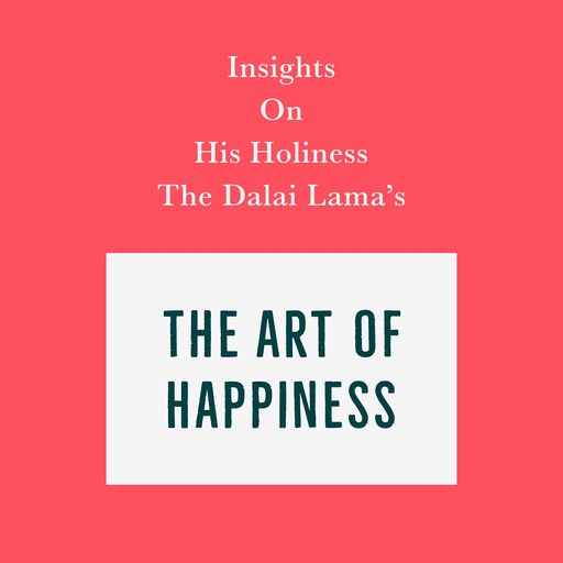 Insights on His Holiness the Dalai Lama's The Art of Happiness, Swift Reads