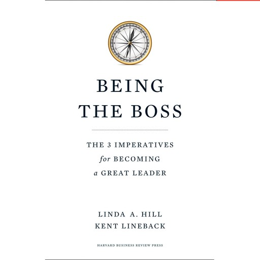 Being the Boss, Kent Lineback, Linda A. Hill