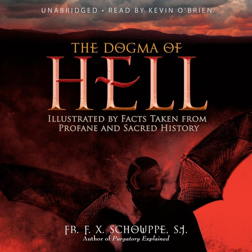 The Dogma of Hell, S.J., Rev. Fr.F. X. Schouppe