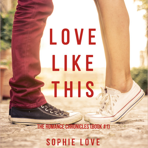 Love Like This (The Romance Chronicles. Book 1), Sophie Love
