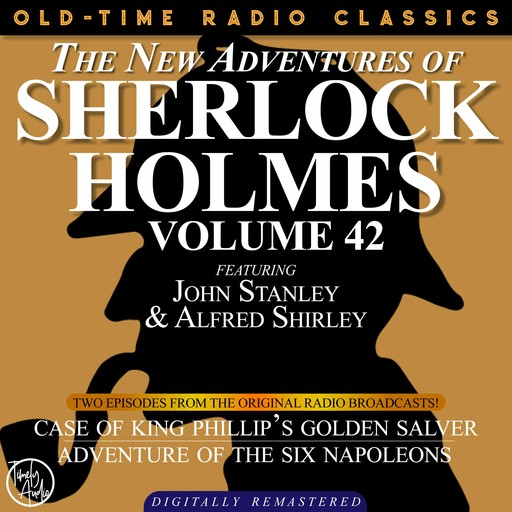 THE NEW ADVENTURES OF SHERLOCK HOLMES, VOLUME 42; EPISODE 1: THE CASE OF KING PHILLIP'S GOLDEN SALVER EPISODE 2: THE ADVENTURE OF THE SIX NAPOLEONS, Arthur Conan Doyle, Bruce Taylor, Dennis Green, Anthony Bouche