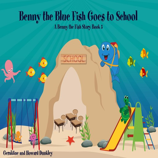 Benny the Blue Fish Goes to School A Benny the Fish Story, Book 5, Howard Dunkley, Geraldine Dunkley