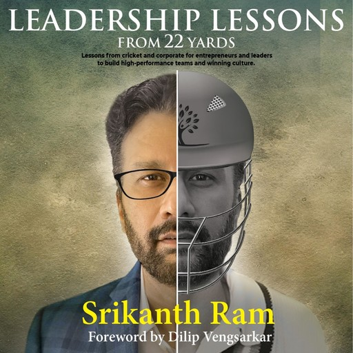 Leadership Lessons From 22 Yards, Srikanth Ram