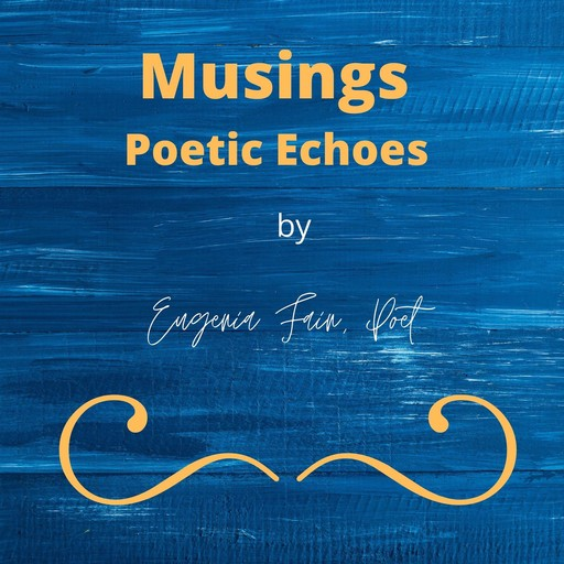 Musings Poetic Echoes, Eugenia Fain
