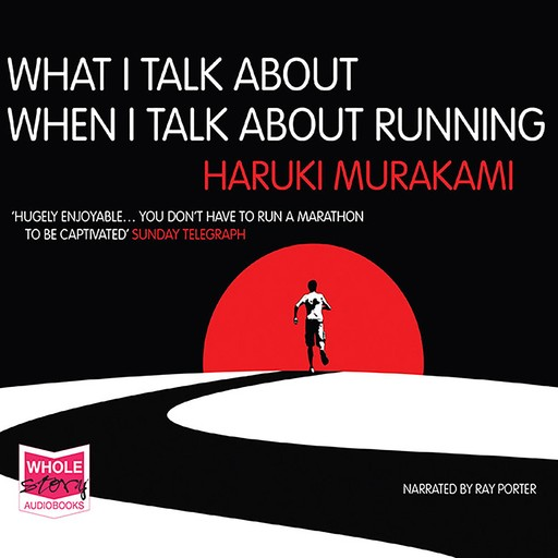 What I Talk About When I Talk About Running, Haruki Murakami
