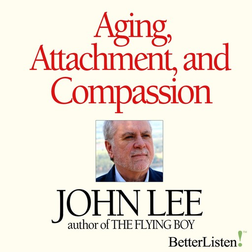 Aging, Attachment, and Compassion Webinar Series, John Lee