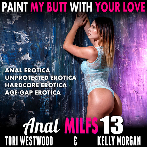 Paint My Butt With Your Love : Anal MILFs 13 (Anal Erotica Unprotected Erotica Hardcore Erotica Age Gap Erotica), Tori Westwood