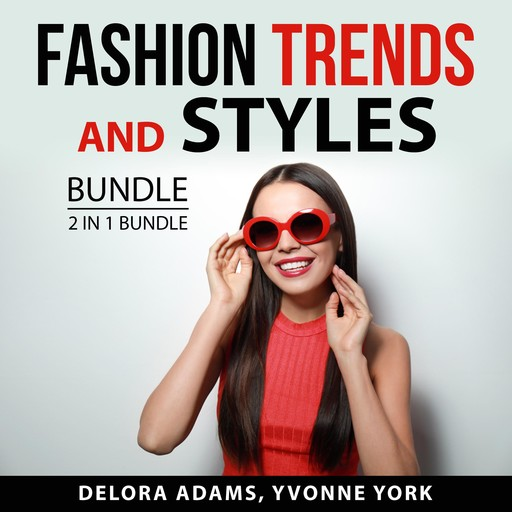 Fashion Trends and Styles Bundle, 2 in 1 Bundle: Following the Trend and Style, Delora Adams, and Yvonne York