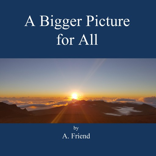A Bigger Picture for All, A. Friend