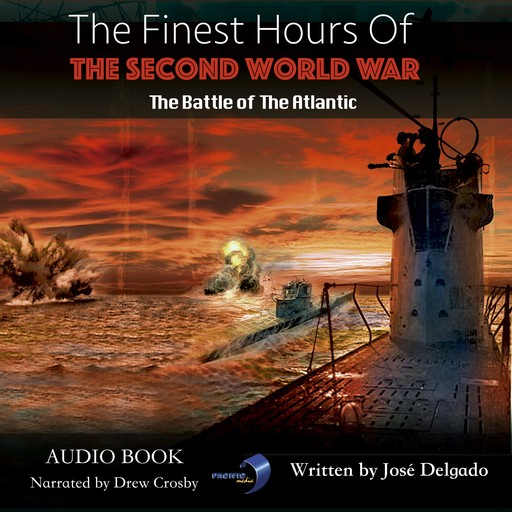 Finest Hours of The Second World War, The: The Battle of The Atlantic, José Delgado