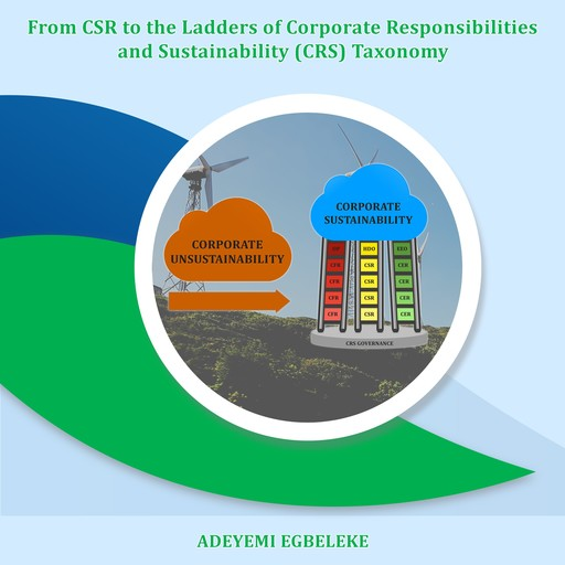 From CSR to the Ladders of Corporate Responsibilities and Sustainability (CRS) Taxonomy, Adeyemi Egbeleke