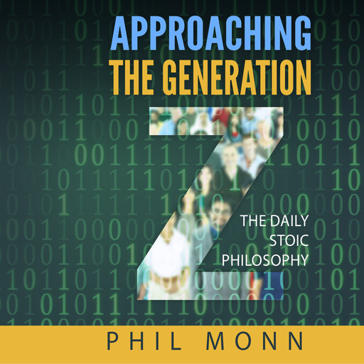 The Daily Stoic Philosophy: Approaching the Generation Z, Phil Monn