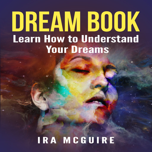 Dream Book: Learn How to Understand Your Dreams, Ira McGuire