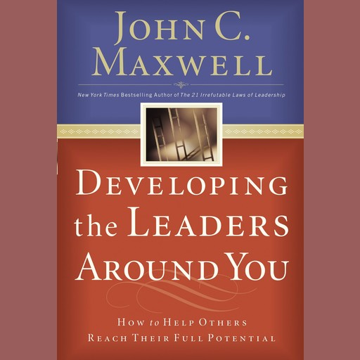 Developing the Leaders Around You, Maxwell John