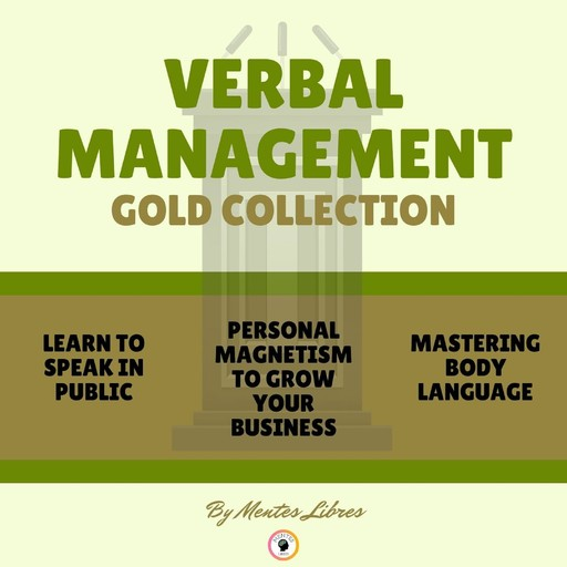 LEARN TO SPEAK IN PUBLIC - PERSONAL MAGNETISM TO GROW YOUR BUSINESS - MASTERING BODY LANGUAGE (3 BOOKS), MENTES LIBRES