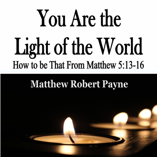 You Are the Light of the World, Matthew Robert Payne