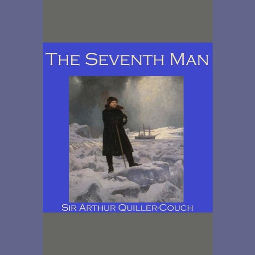The Seventh Man, Sir Arthur Quiller-Couch