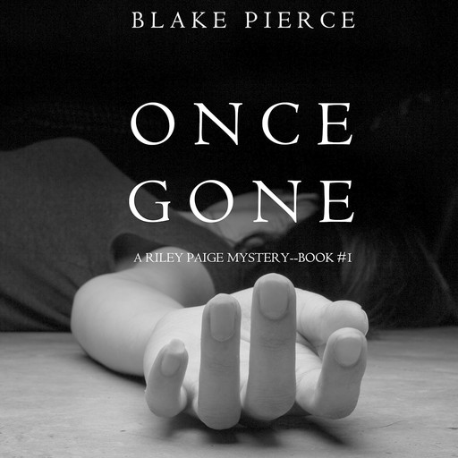 Once Gone (a Riley Paige Mystery. Book 1), Blake Pierce