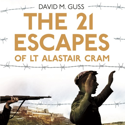 The 21 Escapes of Lt Alastair Cram, David M. Guss