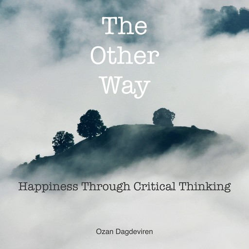 The Other Way: Happiness Through Critical Thinking, Ozan Dagdeviren