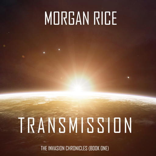 Transmission (The Invasion Chronicles. Book 1): A Science Fiction Thriller, Morgan Rice