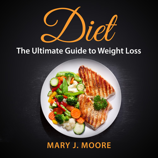 Diet: The Ultimate Guide to Weight Loss, Mary Moore