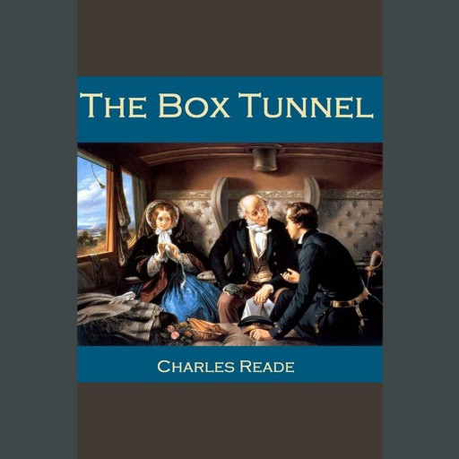 The Box Tunnel, Charles Reade
