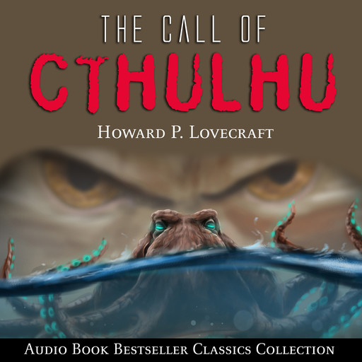 The Call of Cthulhu: Audio Book Bestseller Classics Collection, Howard Lovecraft