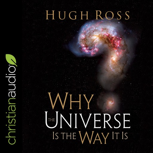 Why the Universe Is the Way It Is (Reasons to Believe), Hugh Ross