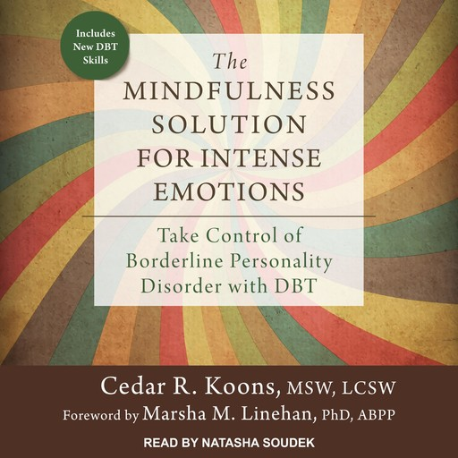 The Mindfulness Solution for Intense Emotions, MSW, Cedar R. Koons, LSCW