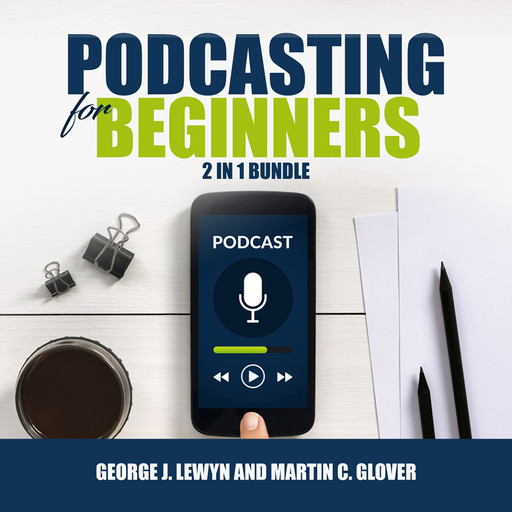 Podcasting for Beginners Bundle: 2 in 1 Bundle, Podcast and Podcasting, George J. Lewyn, Martin C. Glover