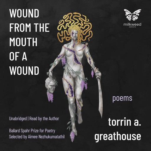 Wound from the Mouth of a Wound, torrin a. greathouse